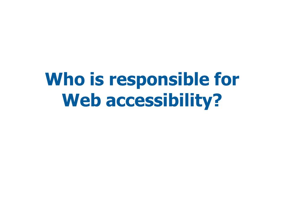 Who is responsible for Web accessibility