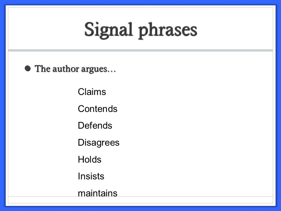Signal phrases The author infers or suggests… The author infers or suggests… Analyzes Asks Addresses Concludes Finds Predicts Proposes Reveals Shows Speculates Suggests