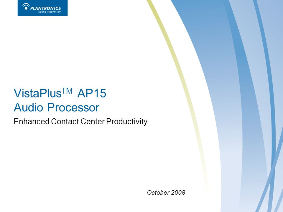 VistaPlus TM AP15 Audio Processor Enhanced Contact Center Productivity October 2008