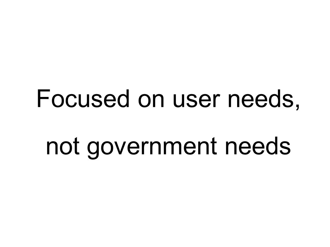 Focused on user needs, not government needs