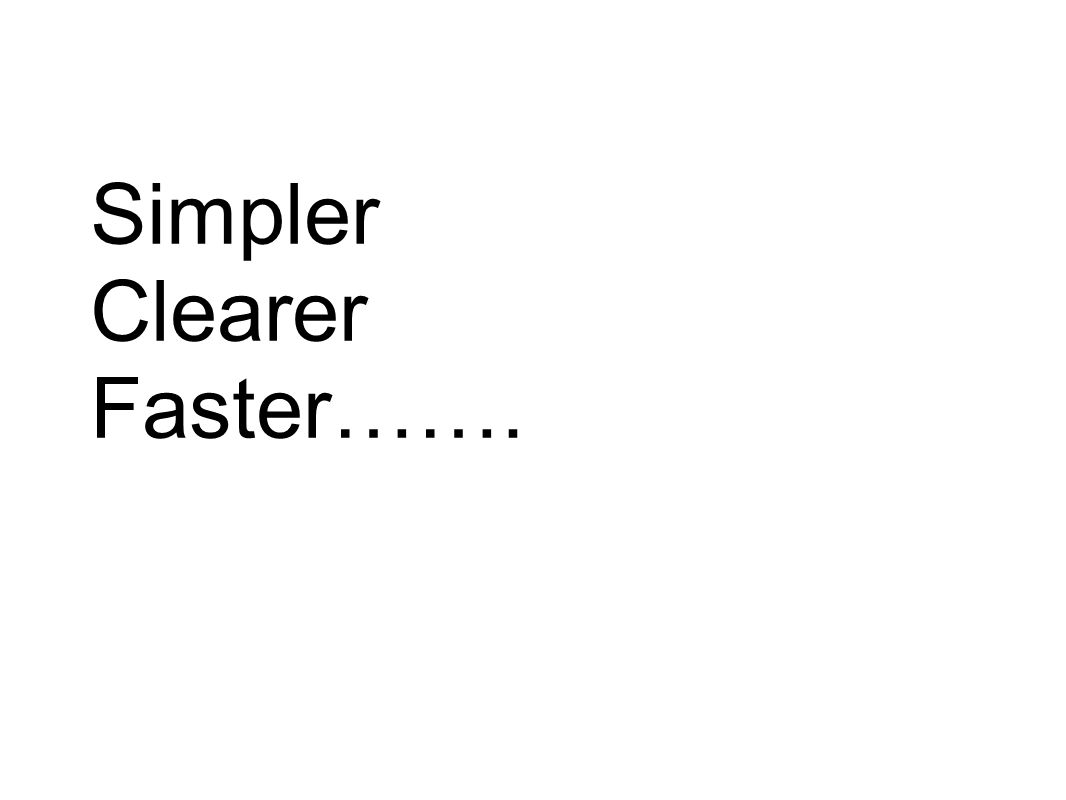 Simpler Clearer Faster…….