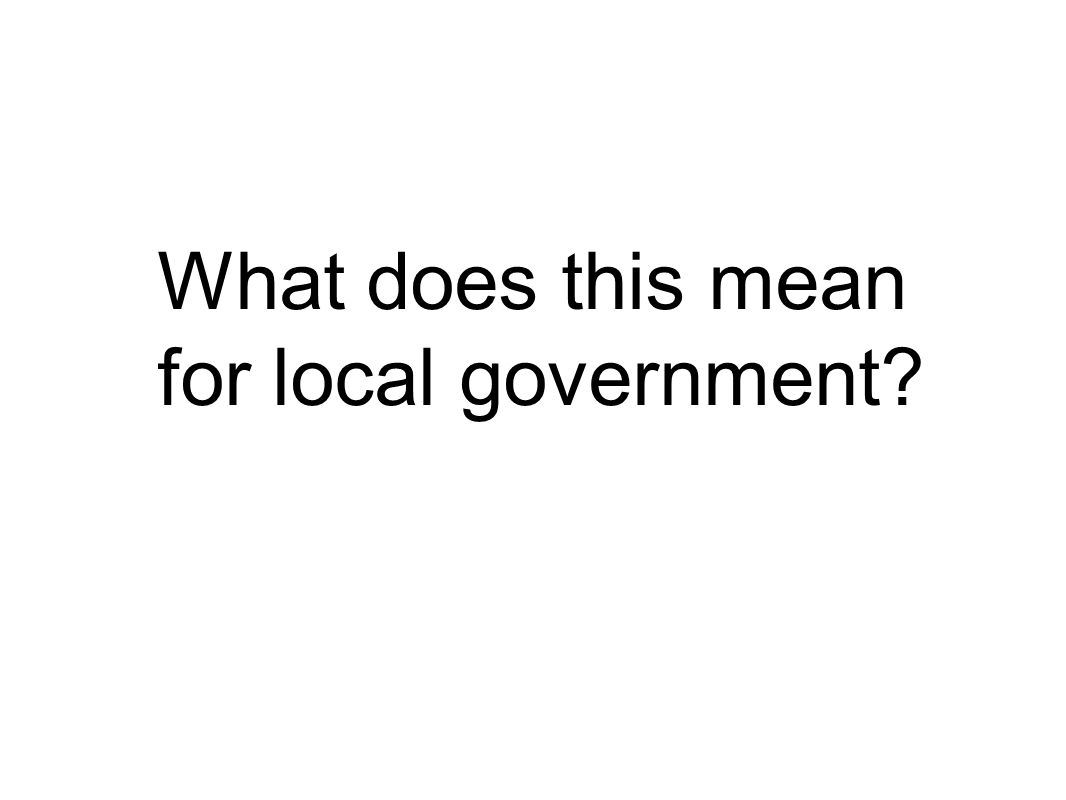 What does this mean for local government