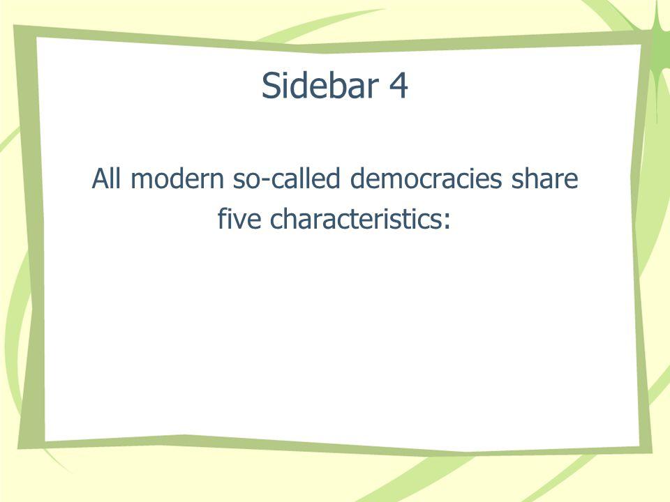 Sidebar 4 All modern so-called democracies share five characteristics: