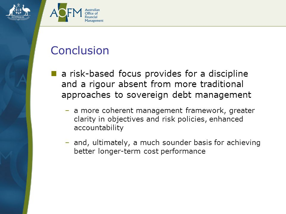 Conclusion a risk-based focus provides for a discipline and a rigour absent from more traditional approaches to sovereign debt management –a more cohe