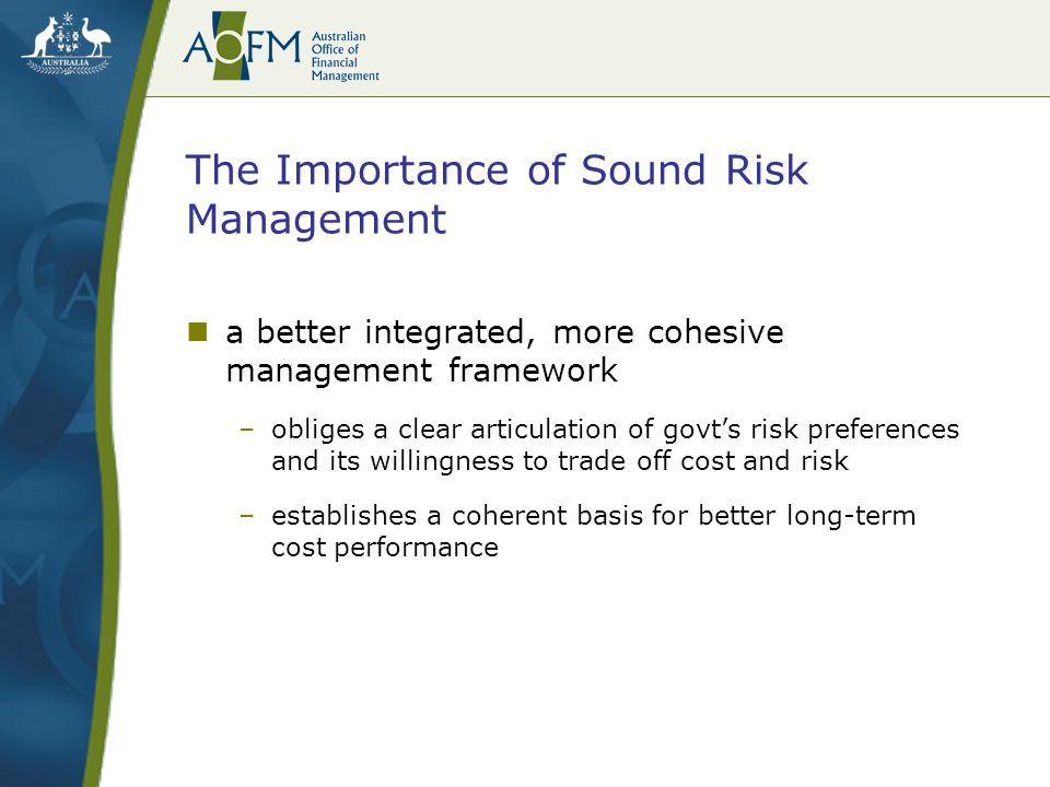 The Importance of Sound Risk Management a better integrated, more cohesive management framework –obliges a clear articulation of govt's risk preferenc