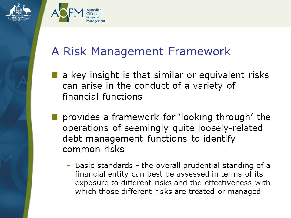 A Risk Management Framework a key insight is that similar or equivalent risks can arise in the conduct of a variety of financial functions provides a