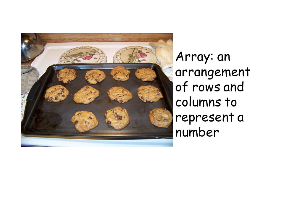 Array: an arrangement of rows and columns to represent a number