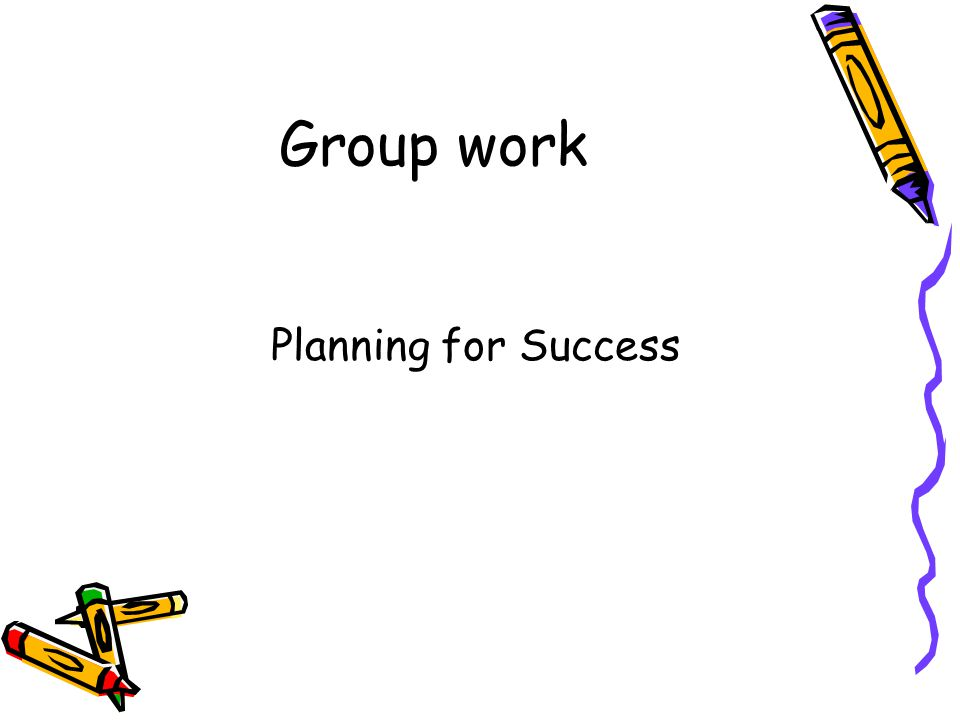 Group work Planning for Success