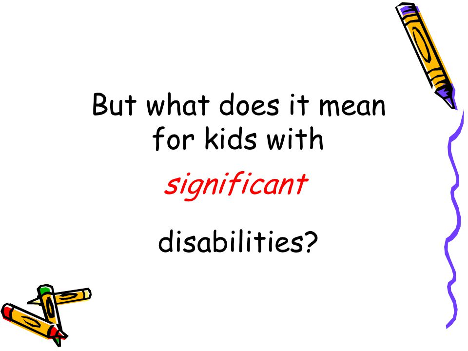 But what does it mean for kids with disabilities significant