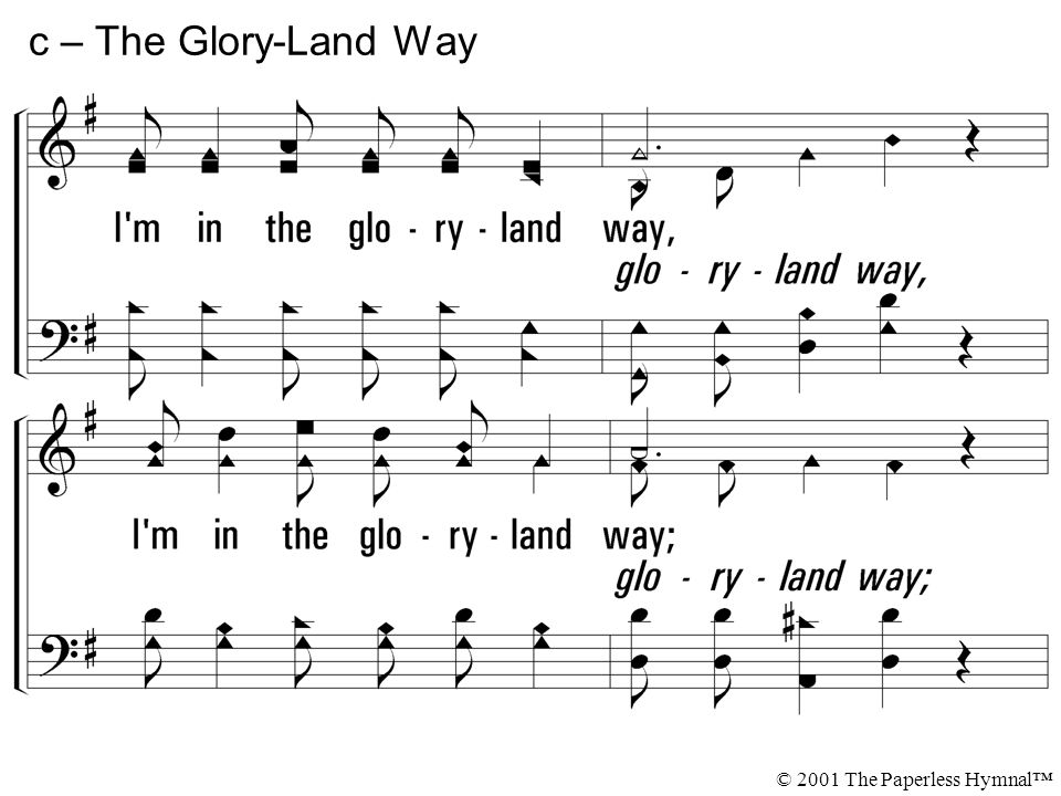 I m in the gloryland way, I m in the gloryland way; Heaven is nearer and the way groweth clearer, For I m in the gloryland way.