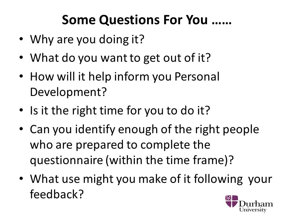 Some Questions For You …… Why are you doing it. What do you want to get out of it.