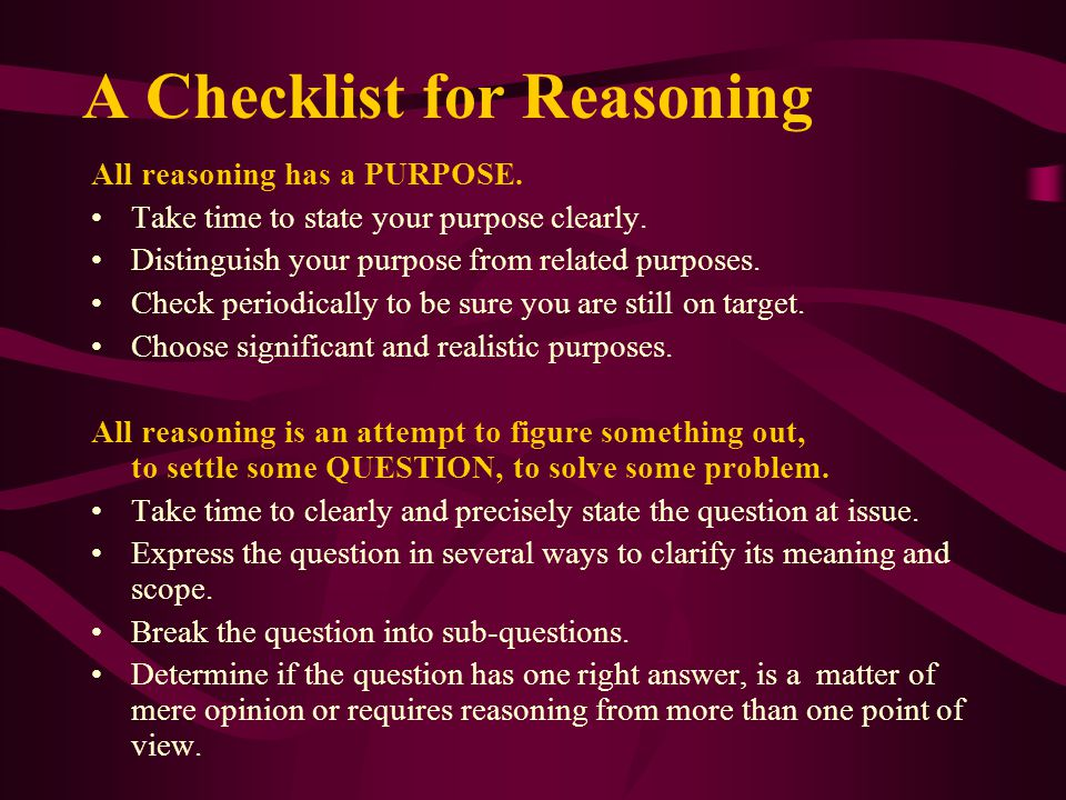 A Checklist for Reasoning All reasoning has a PURPOSE.
