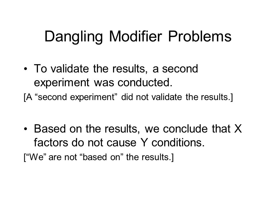 Dangling Modifier Problems To validate the results, a second experiment was conducted.