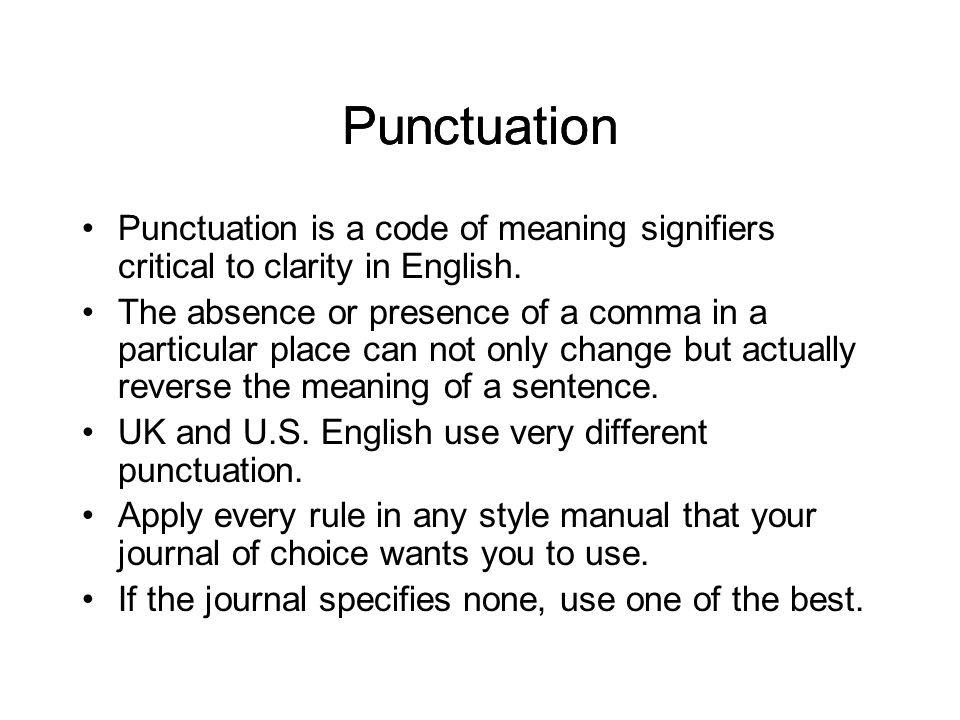 Punctuation Punctuation is a code of meaning signifiers critical to clarity in English.