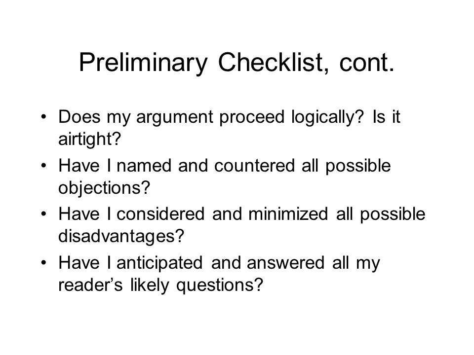 Preliminary Checklist, cont. Does my argument proceed logically.