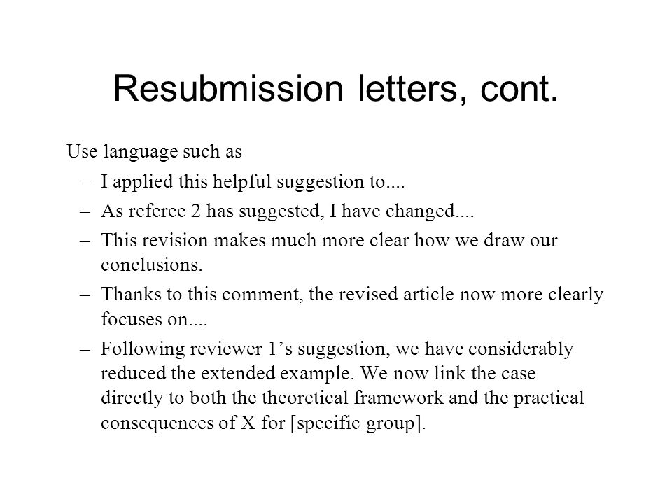 Resubmission letters, cont. Use language such as –I applied this helpful suggestion to....