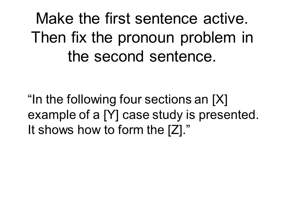 Make the first sentence active. Then fix the pronoun problem in the second sentence.