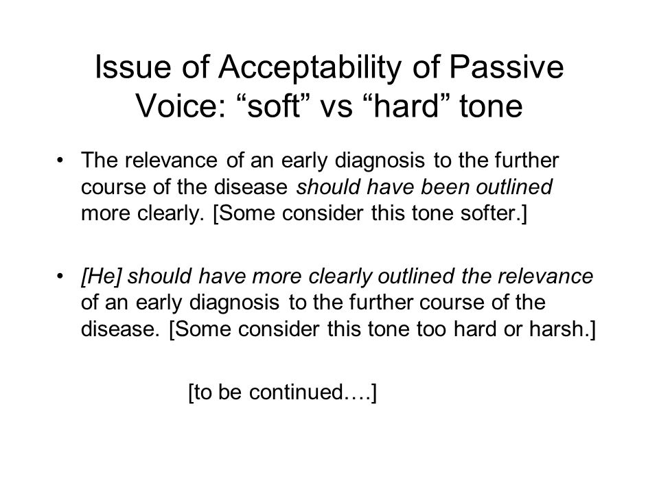 Issue of Acceptability of Passive Voice: soft vs hard tone The relevance of an early diagnosis to the further course of the disease should have been outlined more clearly.