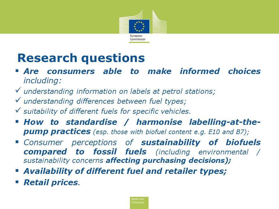 Research questions  Are consumers able to make informed choices including: understanding information on labels at petrol stations; understanding differences between fuel types; suitability of different fuels for specific vehicles.