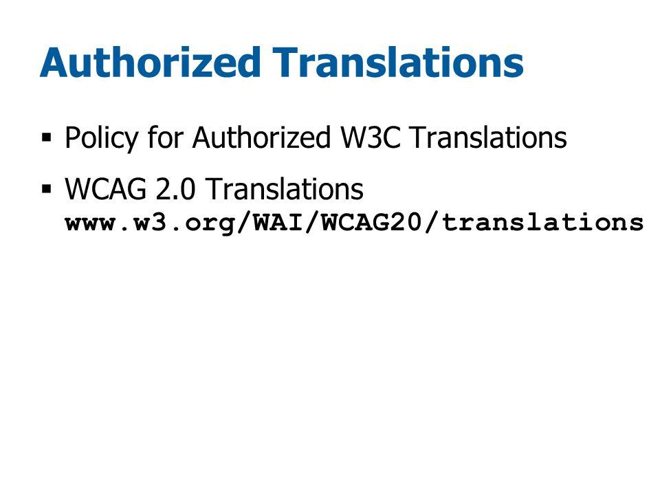 Authorized Translations  Policy for Authorized W3C Translations  WCAG 2.0 Translations www.w3.org/WAI/WCAG20/translations