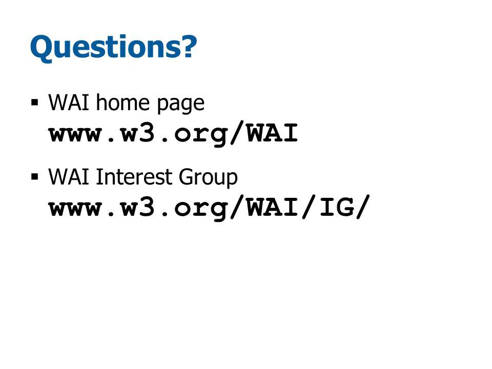 Questions  WAI home page www.w3.org/WAI  WAI Interest Group www.w3.org/WAI/IG/