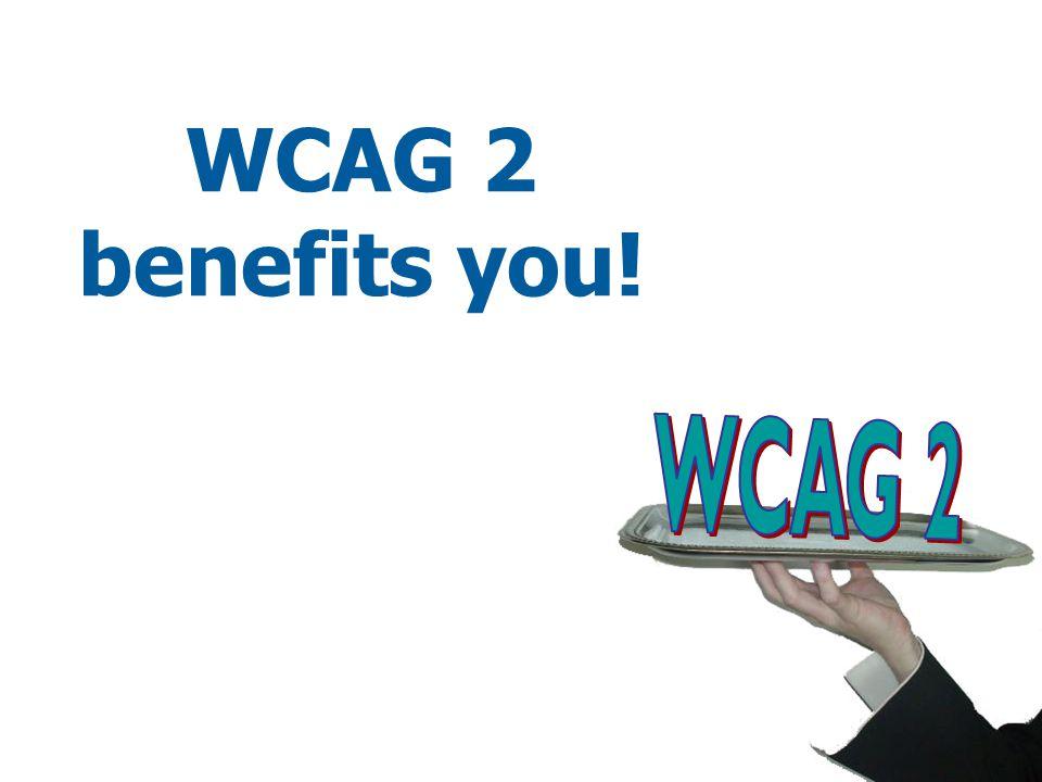 WCAG 2 benefits you!