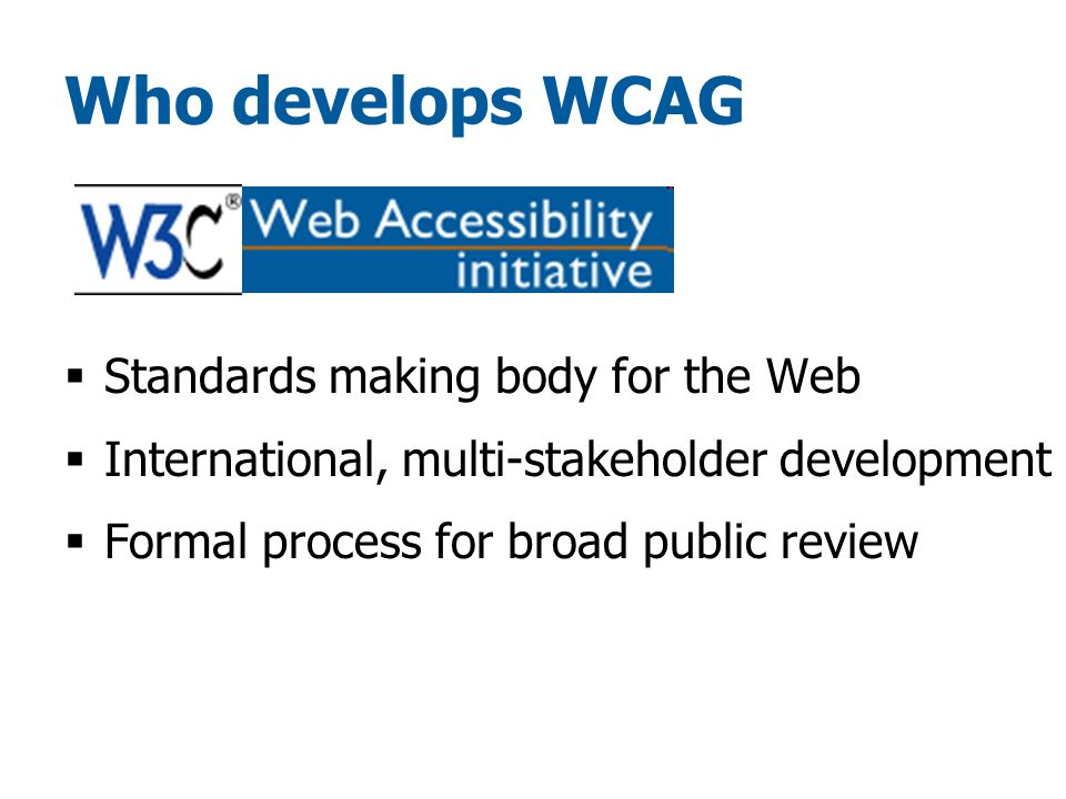 How WCAG is developed, Stage 1 WCAG Working Group development Public review and comment WCAG 2 Working Draft