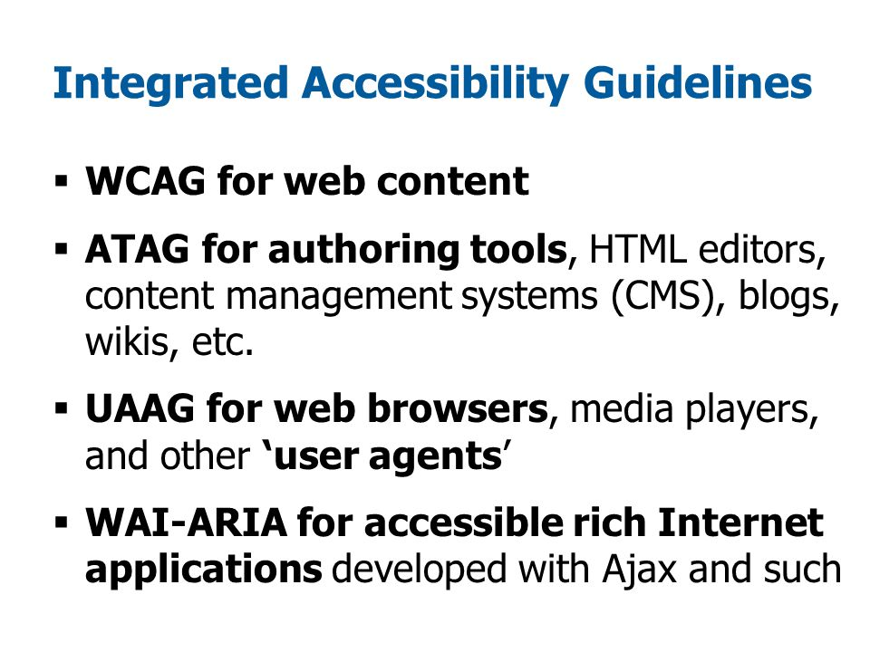 Additional support  Overview of WCAG 2 Documents www.w3.org/WAI/intro/wcag  WCAG 2 FAQ  WCAG 2 at a Glance  WCAG 2 transition documents:  How WCAG 2 Differs from WCAG 1  Comparison of WCAG 1 to WCAG 2  How to Update Your Website