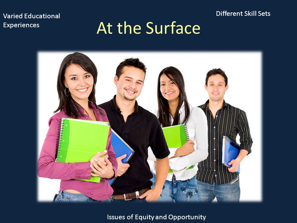 At the Surface Issues of Equity and Opportunity Different Skill Sets Varied Educational Experiences