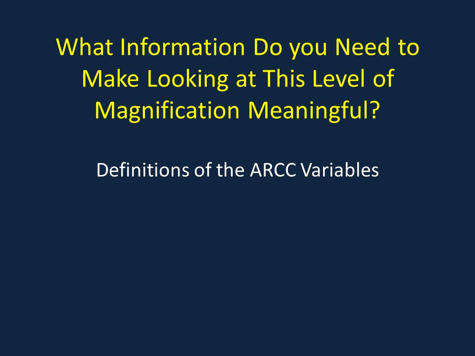What Information Do you Need to Make Looking at This Level of Magnification Meaningful.