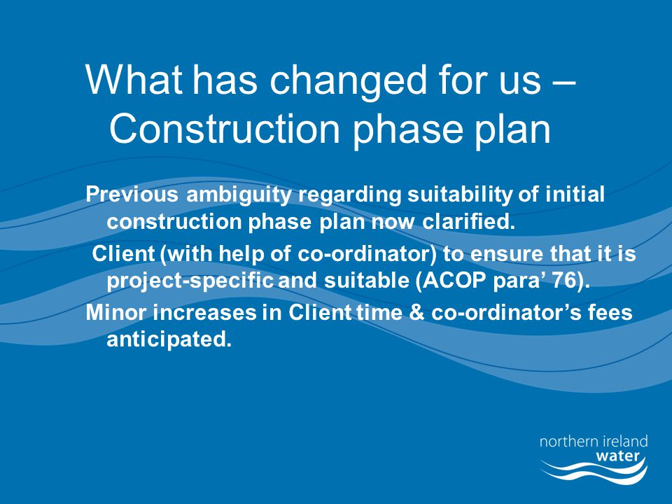 What has changed for us – Construction phase plan Previous ambiguity regarding suitability of initial construction phase plan now clarified. Client (w