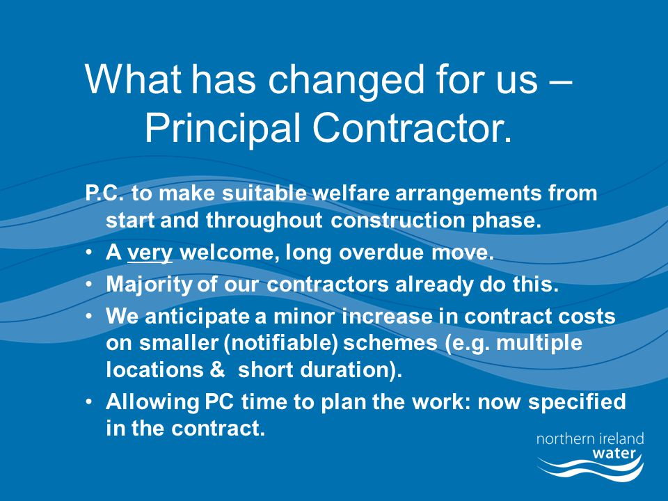 What has changed for us – Principal Contractor.P.C.