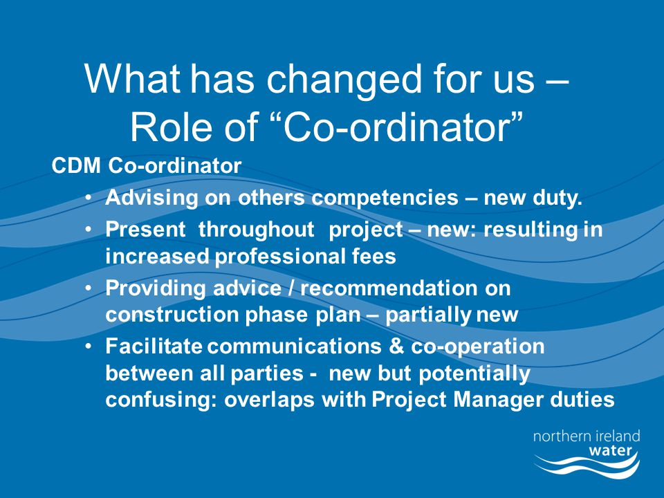 "What has changed for us – Role of ""Co-ordinator"" CDM Co-ordinator Advising on others competencies – new duty. Present throughout project – new: result"