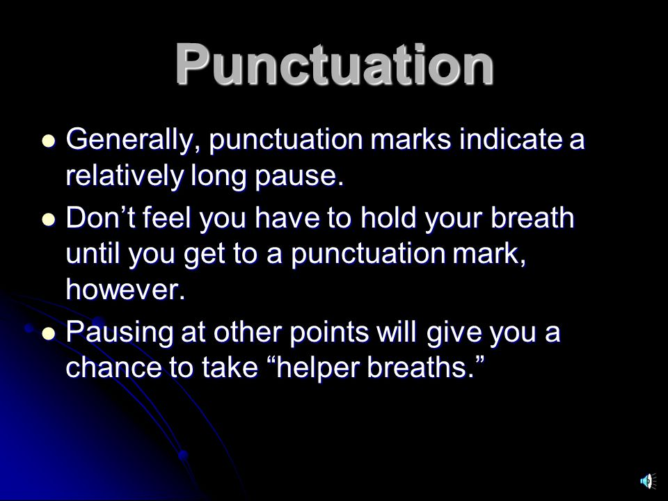 Punctuation Generally, punctuation marks indicate a relatively long pause.