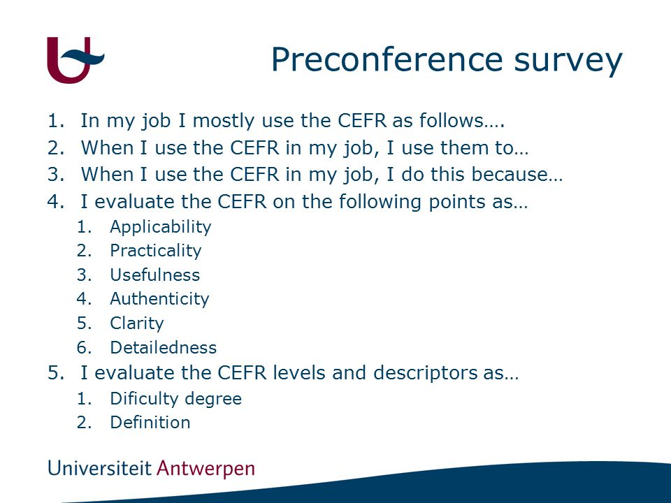 Preconference survey 1.In my job I mostly use the CEFR as follows….