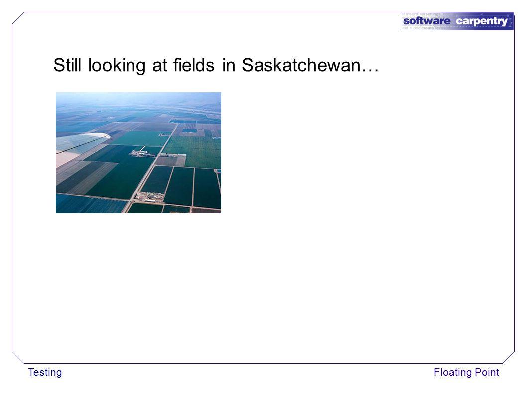 Floating Point Still looking at fields in Saskatchewan…