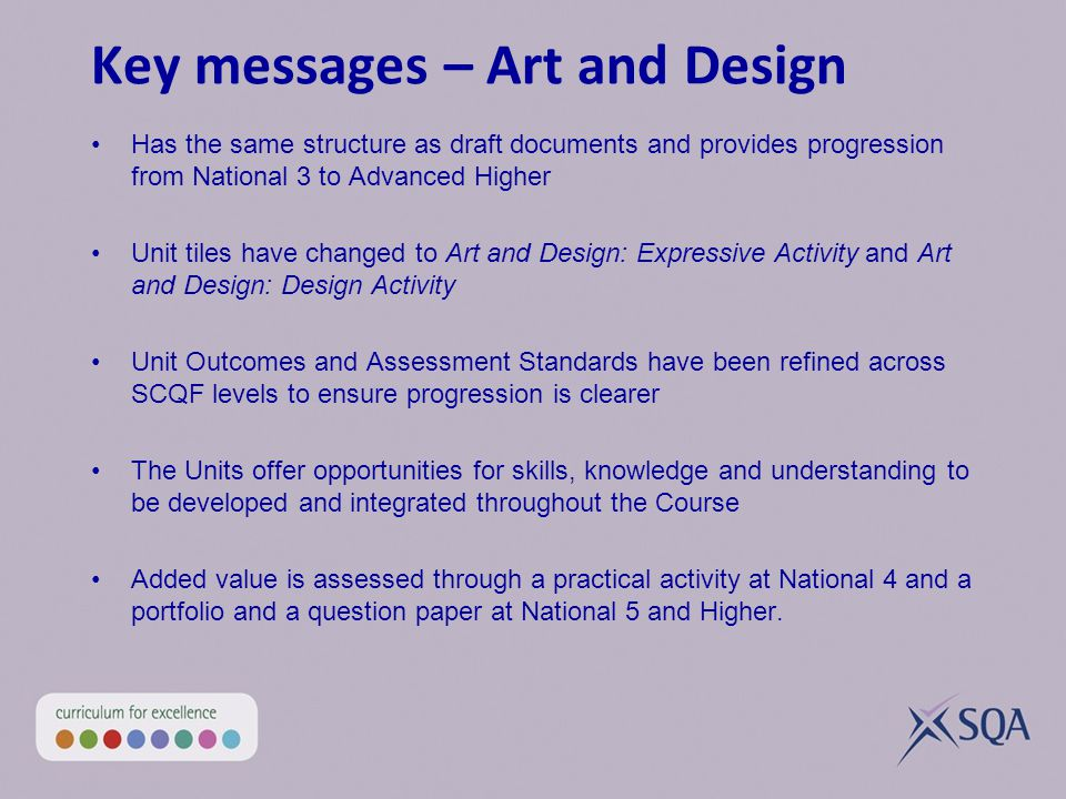 Key messages – Dance Has the same structure and Unit titles as draft documents and provides progression from National 5 to Higher Unit Outcomes and Assessment Standards have been refined to ensure progression is clearer Added value is assessed through a performance at National 5 and Higher The Units offer opportunities for skills to be developed and integrated throughout the Course