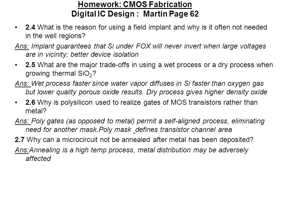 Homework: CMOS Fabrication Digital IC Design : Martin Page 62 2.4 What is the reason for using a field implant and why is it often not needed in the well regions.