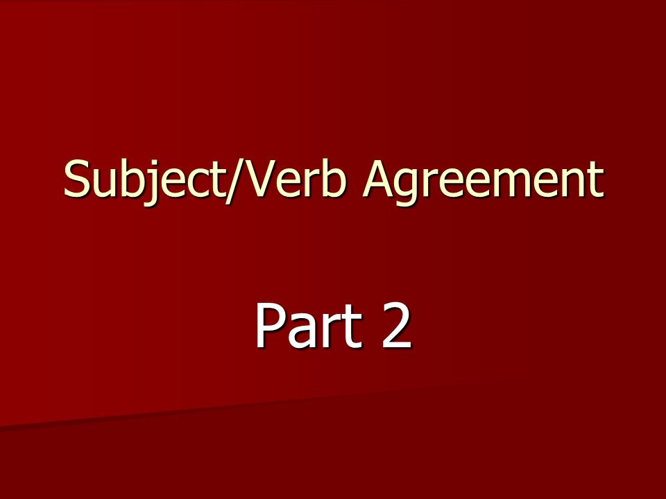 Subject/Verb Agreement Part 2