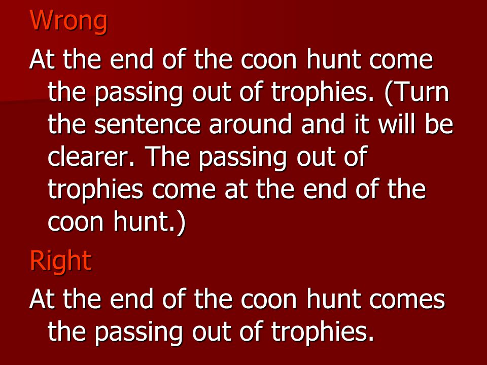Wrong At the end of the coon hunt come the passing out of trophies.