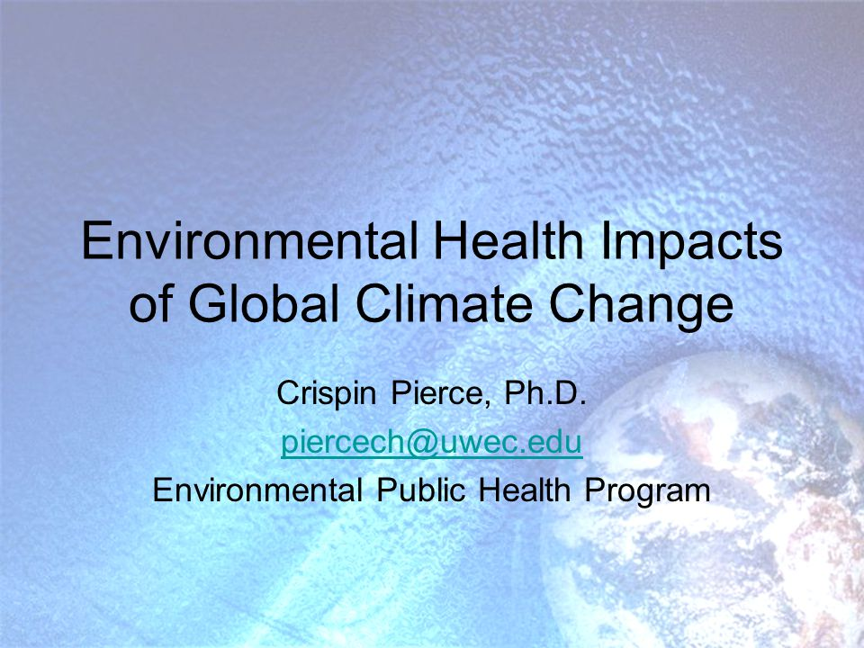 Outline Global Human Environmental Threats Experiment Challenge Direct Human Effects –Heat deaths –Adverse weather events –Costs of extreme weather events Relationship Between Climate Change and Other Environmental Issues