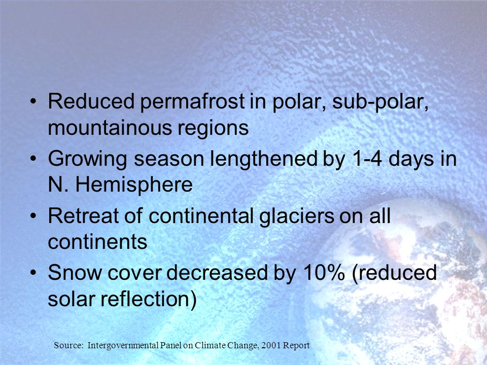 Reduced permafrost in polar, sub-polar, mountainous regions Growing season lengthened by 1-4 days in N.