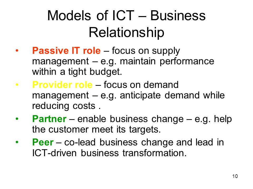 10 Models of ICT – Business Relationship Passive IT role – focus on supply management – e.g.