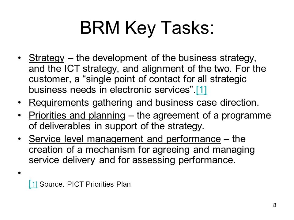 8 BRM Key Tasks: Strategy – the development of the business strategy, and the ICT strategy, and alignment of the two.