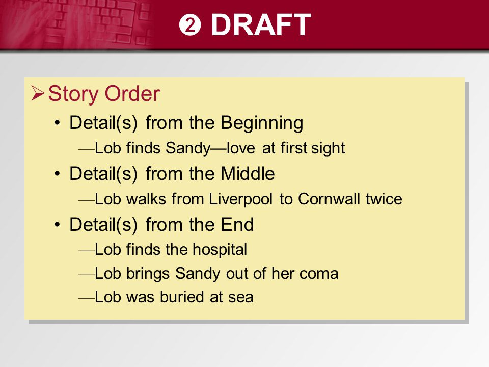 ➋ DRAFT  Story Order Detail(s) from the Beginning — Lob finds Sandy—love at first sight Detail(s) from the Middle — Lob walks from Liverpool to Cornw