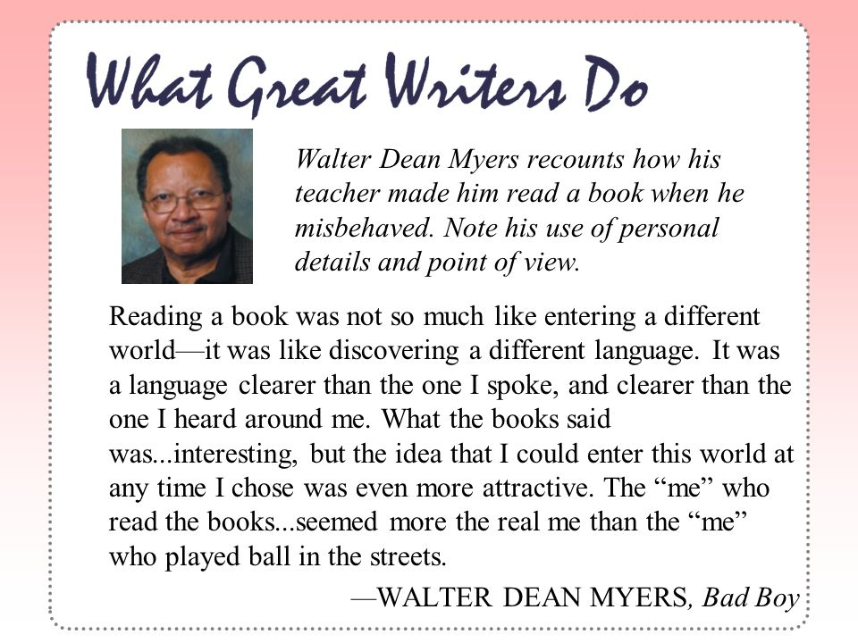 Walter Dean Myers recounts how his teacher made him read a book when he misbehaved. Note his use of personal details and point of view. Reading a book