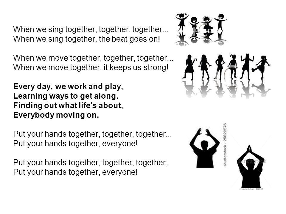 When we sing together, together, together... When we sing together, the beat goes on! When we move together, together, together... When we move togeth