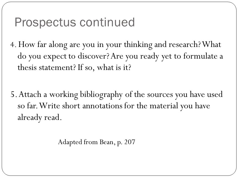4. How far along are you in your thinking and research? What do you expect to discover? Are you ready yet to formulate a thesis statement? If so, what