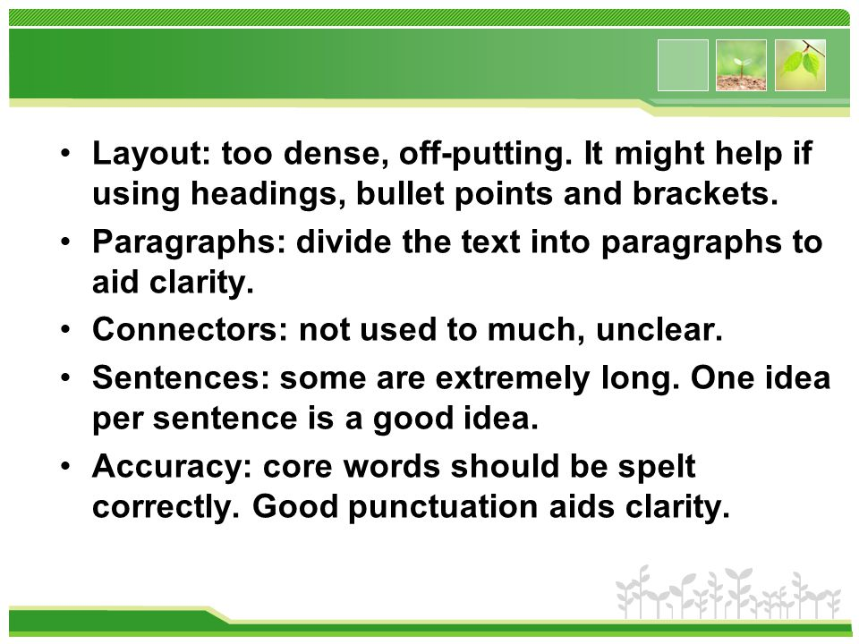 Layout: too dense, off-putting. It might help if using headings, bullet points and brackets.