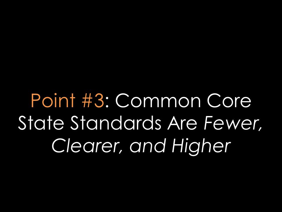 Point #3: Common Core State Standards Are Fewer, Clearer, and Higher